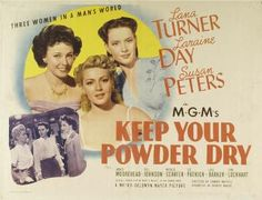 Lana Turner, Laraine Day, and Susan Peters in Keep Your Powder Dry Lana Turner Movies, June Lockhart, Laraine Day, Women's Army Corps, Agnes Moorehead, Classic Movie Posters, Married Men, Poster Pictures