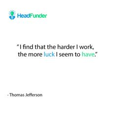 """""""I find that the harder I work, the more luck I seem to have.""""- Thomas Jefferson https://www.headfunder.com  #HeadFunder #ThomasJefferson #startup #crowdfunding #entrepreneur #Mondaymotivation"""