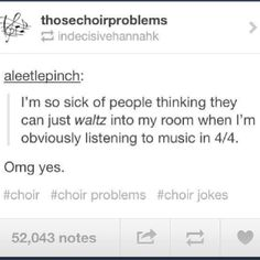 This gets on my nerves SO BADLY. Why can't people go to music class or something before dancing into my room?!?