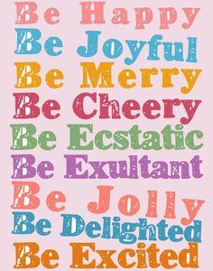 Be joyful.