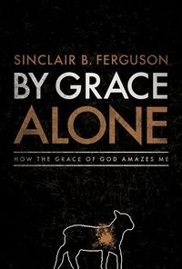 By Grace Alone: How the Grace of God Amazes Me by Sinclair Furguson. So far, the best book I've ever read.