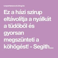 Ez a házi szirup eltávolítja a nyálkát a tüdőből és gyorsan megszünteti a köhögést! - Segithetek.blog.hu Health Fitness, Healing, Blog, Life, Tips, Health And Wellness, Health And Fitness, Therapy, Recovery