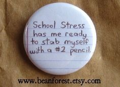 school stress - pinback button badge. $1.50, via Etsy.