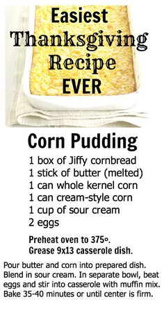 Pinner says: World's Easiest Thanksgiving Recipe!  Your family willl think you spent hours on this corn pudding! MY REVIEW: I tried this last night 11/1/13 - It was just ok. Not something I will make again, Not good warmed up, so you need to eat it after you bring it out of the oven. I like both corn and corn bread, but this just wasn't great. I was expecting more.