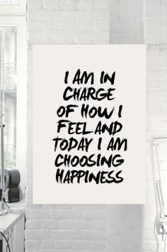 I Am in Charge of How I Feel by TheMotivatedType @Etsy www.motivatedtype.com Motivational Quotes, Wall Art Ideas, Typography Print, Posters for Sale