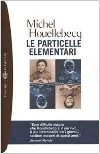 Le particelle elementari di Michel Houellebecq