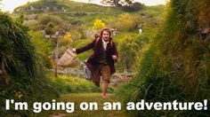 I'm going on an adventure!  THE HOBBIT  LOTR