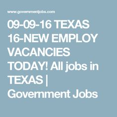 09-09-16 TEXAS 16-NEW EMPLOY VACANCIES TODAY! All jobs in TEXAS | Government Jobs