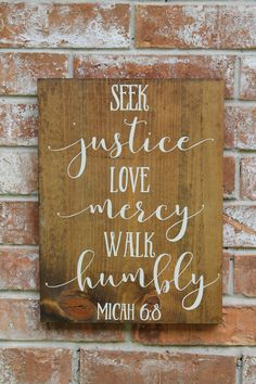 Scripture Sign, Micah 6:8, Seek Justice, Love Mercy, Walk Humbly by GogginsCreations on Etsy https://www.etsy.com/listing/385090088/scripture-sign-micah-68-seek-justice