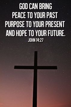 God can bring peace to your past, purpose to your present, and hope to your future. John 14:27