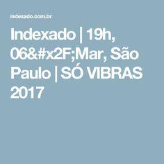 Indexado | 19h, 06/Mar, São Paulo | SÓ VIBRAS 2017