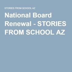 National Board Renewal - STORIES FROM SCHOOL AZ