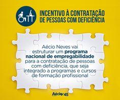 Incentivar contratação de pessoas com deficiência: Aécio Neves vai estruturar um programa nacional de empregabilidade para a contratação de pessoas com deficiência, que seja integrado a programas e cursos de formação profissional.