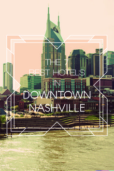 The 7 Best Hotels In Downtown Nashville