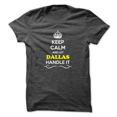 Keep Calm and ᑐ Let DALLAS Handle itHey, if you are DALLAS, then this shirt is for you. Let others just keep calm while you are handling it. It can be a great gift too.Keep Calm and Let DALLAS Handle it
