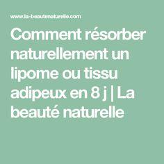 Comment résorber naturellement un lipome ou tissu adipeux en 8 j | La beauté naturelle