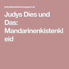 Judys Dies und Das: Mandarinenkistenkleid