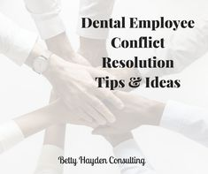 dental employee conflict resolution tips and ideas from Betty Hayden Consulting dental team team building