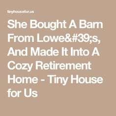 She Bought A Barn From Lowe's, And Made It Into A Cozy Retirement Home - Tiny House for Us