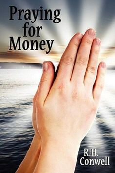 Praying for Money: A Guide to Personal Enrichment through Prayer, by R.H. Conwell (Paperback)