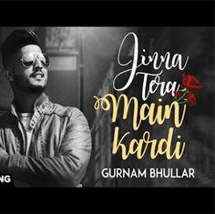 Jina Tera Mai Kardi By Gurnam Bhullar Latest Punjabi Song Download Video On Punjabietadka WeddingHit SongsWedding