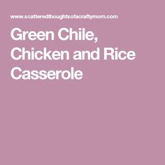 Green Chile, Chicken and Rice Casserole