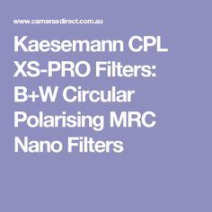 Kaesemann CPL XS-PRO Filters: B+W Circular Polarising MRC Nano Filters
