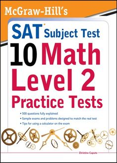 "Read ""McGraw-Hills SAT Subject Test Math Level 2 Practice Tests"" by Christine Caputo available from Rakuten Kobo. Expert guidance on the Math Level 2 SAT Subject Test Many colleges and universities require you to take one or more SAT ."