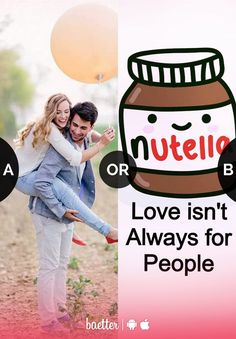 Who is your true love your #partner or #nutella? Vote on Baetter App.