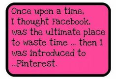 So True, I can get through FB in 5- 10 min, Pinterest I can be on all day and still find interesting things.