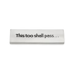 This would be fun to put up in the bathroom. THIS TOO SHALL PASS PAPERWEIGHT | quote, inspirational, desktop | UncommonGoods