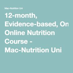 12-month, Evidence-based, Online Nutrition Course - Mac-Nutrition Uni