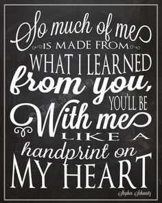 "Wicked quote - ""So much of me is made from what I learned from you, you'll be with me like a handprint on my heart"" - from the Broadway musical ""Wicked"" song ""For Good."" INSTANT DOWNLOAD Chalkboard Printable by Jalipeno, $5.00 - wonderful wall art print for home or office decor, or as a Going Away, Farewell, Moving, Graduation, Friendship, Co-worker, Boss, Supervisor, Assistant, Nanny, Caretaker, or Friend Gift! CHECK THE SHOP for more Wicked & printable quotes! www.etsy.com/shop/Jalipeno"