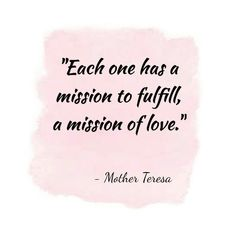 """Each one has a mission to fulfill, a mission of love."" - Mother Teresa Mother Teresa, Good Life Quotes, Amen, My Life, Love, Amor, El Amor, Artist"