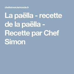 La paëlla - recette de la paëlla - Recette par Chef Simon