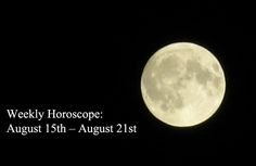 Weekly Horoscope: August 15th – August 21st