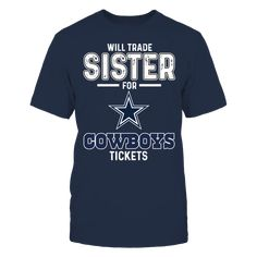 WILL TRADE SISTER FOR COWBOYS  T-Shirt, Dallas Cowboys Official Apparel - this licensed gear is the perfect clothing for fans. Makes a fun gift!  AVAILABLE PRODUCTS Gildan Unisex T-Shirt - $24.95   Gildan Unisex T-Shirt Gildan Women District Women Next Le https://www.fanprint.com/stores/sons-of-anarchy?ref=5750
