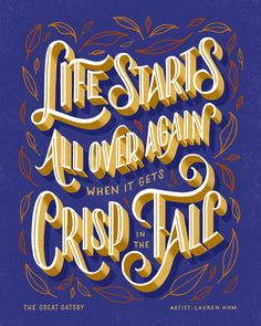 """Life Starts All Over Again When it Gets Crisp in the Fall"" Featuring: The Great Gatsby; Art by: Lauren Hom #fontspiration"