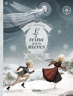 La reina de las nieves Hans Christian Andersen Ilustraciones de Óscar T. Pérez