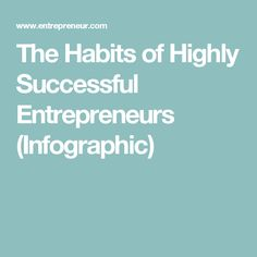 The Habits of Highly Successful Entrepreneurs (Infographic)