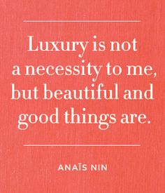 Luxury is not a necessity to me, but beautiful and good things are. ~ LadyLuxury~ XOXOXO