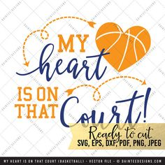 My Heart Is On that Court Basketball - SVG, Vector, DXF, EPS, Digital Cut File, Silhouette, Cricut, Mom, Sports, Cuttable