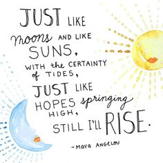 Maya Angelou - Just Like Moons and Like Suns: Art Print - Maya Angelou – Just Like Moons and Like Suns: Art Print - Rise Quotes, Moon Quotes, Words Quotes, Sayings, Still I Rise Poem, Maya Angelo Quotes, Uplifting Quotes, Inspirational Quotes, Powerful Quotes