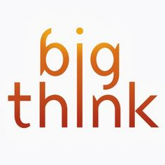 Big Think - a great you tube channel