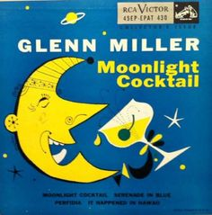 "Moonlight Cocktail"" Artist: Glenn Miller"