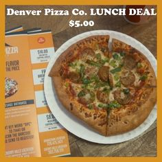 Our lunch deal for $5 run Monday-Friday, 11am-3pm.  Two topping, personal size pizza plus a drink!  Denver Pizza Co.