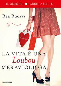 Bea Buozzi, La vita è una Loubou meravigliosa