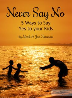 Never say no...does that really work? No is a commanding word. It can be a denial, rejection, an expression of fear or an unintended statement of worth. But a thousand no's can be dwarfed by the power of one YES! Here are five ways parents can say yes to their kids...