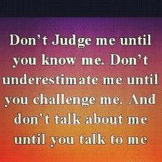 Don't Judge me until...