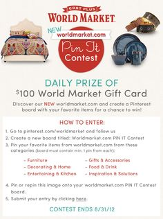 Pin It Contest - World Market & Pinterest | World Market -- Wouldn't it be the COOLEST thing ever if I won...but wait...how is only a $100 gift card supposed to help me buy all my favorite stuff...are you sure you just don't want to let me win all those items and get a $100 gift card? :) Pretty Please!!!